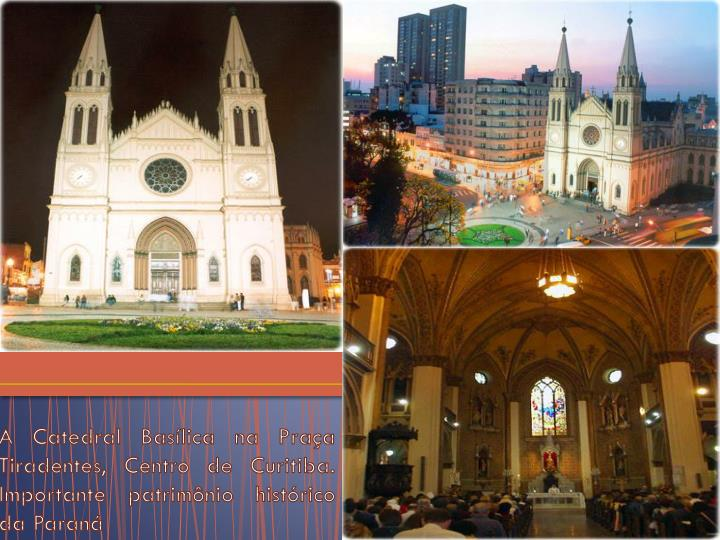 A Catedral Basílica na Praça Tiradentes, Centro de Curitiba. Importante patrimônio histórico da Paraná