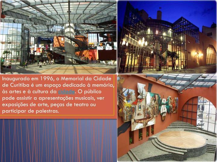 Inaugurado em 1996, o Memorial da Cidade de Curitiba é um espaço dedicado à memória, às artes e à cultura da