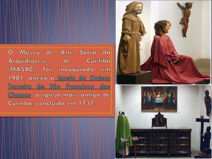O Museu de Arte Sacra da Arquidiocese de Curitiba (MASAC) foi inaugurado em 1981, anexo à