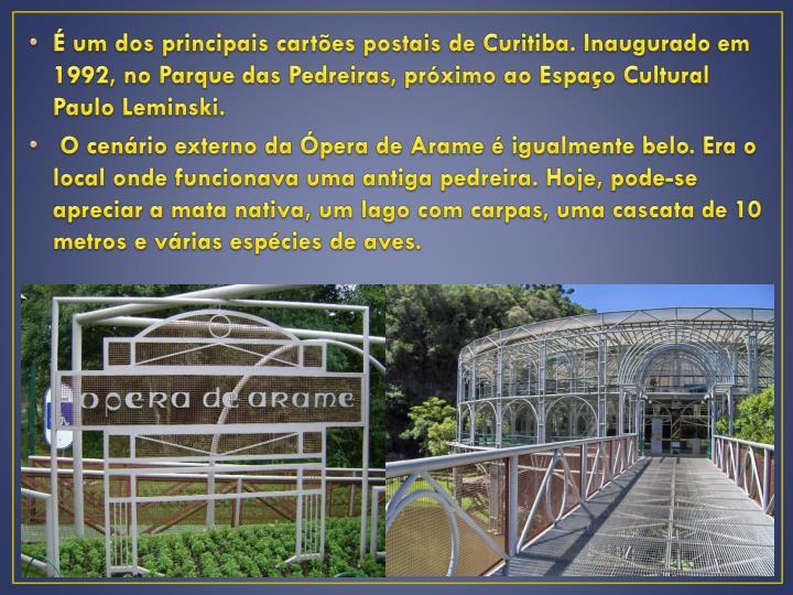 É um dos principais cartões postais de Curitiba. Inaugurado em 1992, no Parque das Pedreiras, próximo ao Espaço Cultural Paulo
