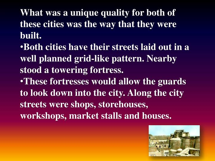 What was a unique quality for both of these cities was the way that they were built.