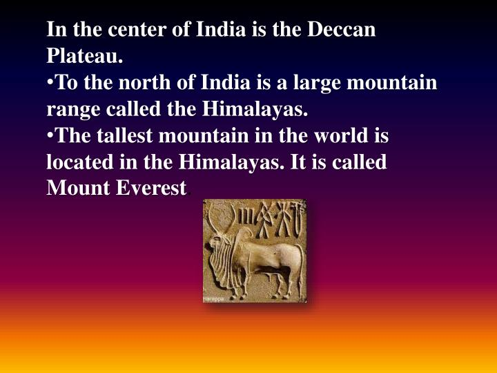 In the center of India is the Deccan Plateau.