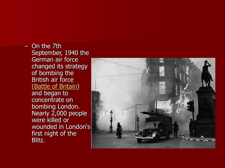 On the 7th September, 1940 the German air force changed its strategy of bombing the British air force (