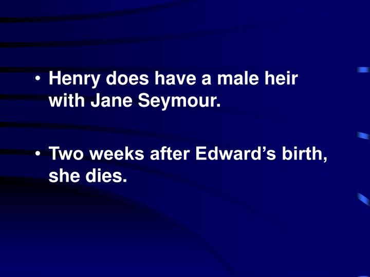 Henry does have a male heir with Jane Seymour.