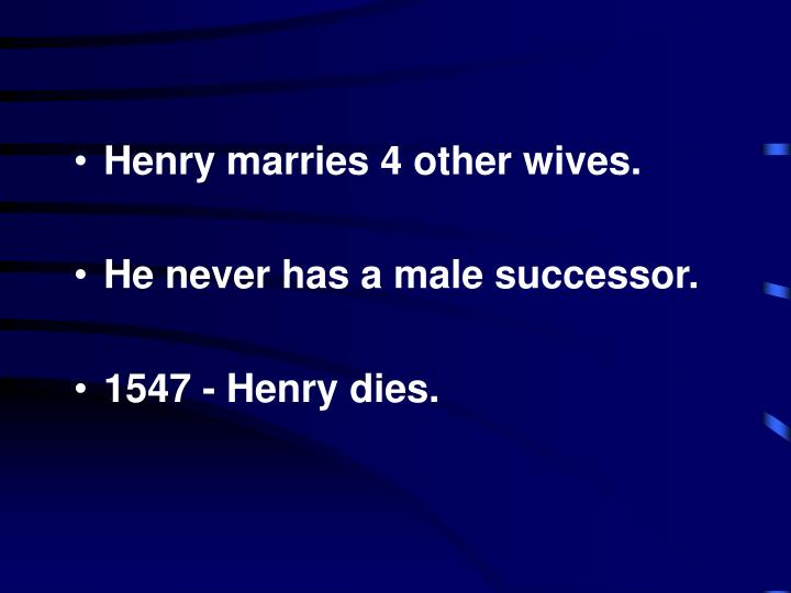 Henry marries 4 other wives.