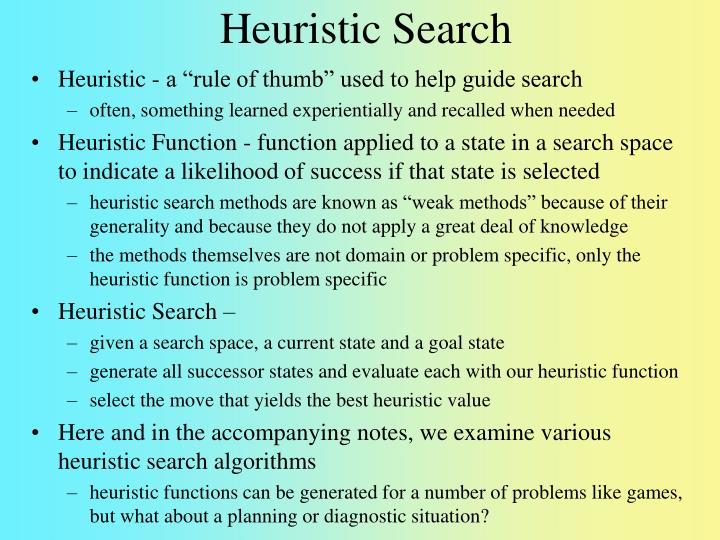 "Heuristic - a ""rule of thumb"" used to help guide search"
