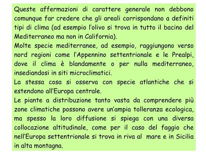 Queste affermazioni di carattere generale non debbono comunque far credere che gli areali corrispondano a definiti tipi di clima (ad esempio l'olivo si trova in tutto il bacino del Mediterraneo ma non in California).