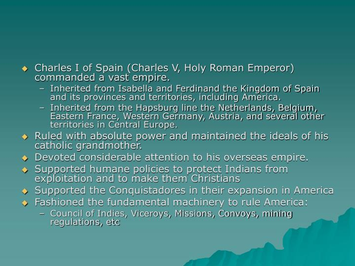 Charles I of Spain (Charles V, Holy Roman Emperor) commanded a vast empire.