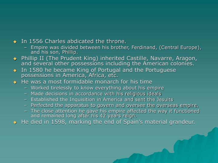 In 1556 Charles abdicated the throne.