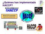 qui nes han implementado haccp