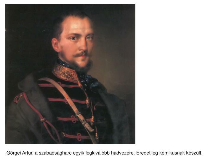 Görgei Artur, a szabadságharc egyik legkiválóbb hadvezére. Eredetileg kémikusnak készült.