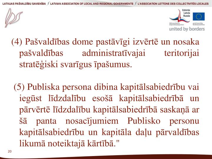 (4)Pašvaldības dome pastāvīgi izvērtē un nosaka pašvaldības administratīvajai teritorijai stratēģiski svarīgus īpašumus.