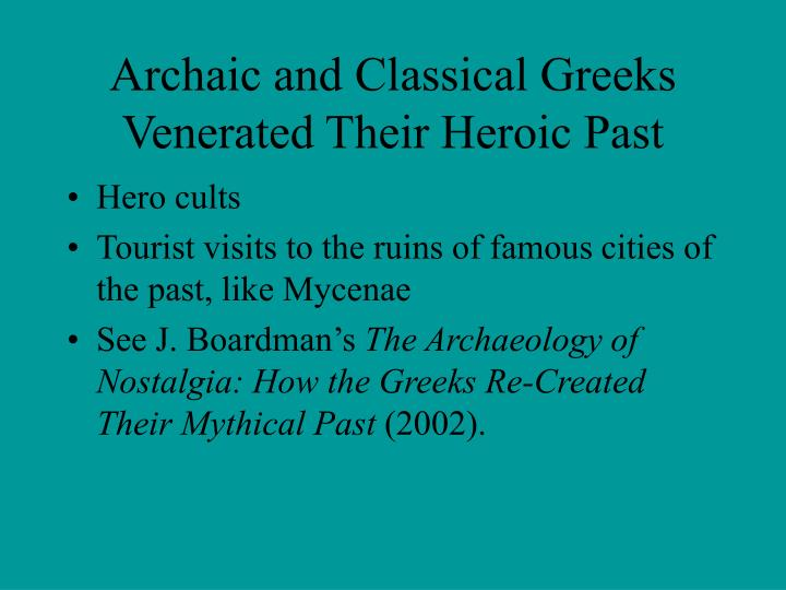 Archaic and Classical Greeks Venerated Their Heroic Past