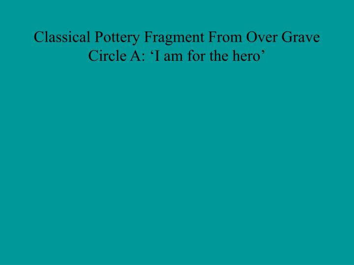 Classical Pottery Fragment From Over Grave Circle A: 'I am for the hero'