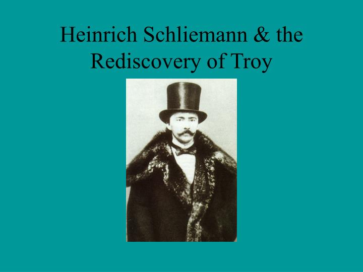 Heinrich Schliemann & the Rediscovery of Troy