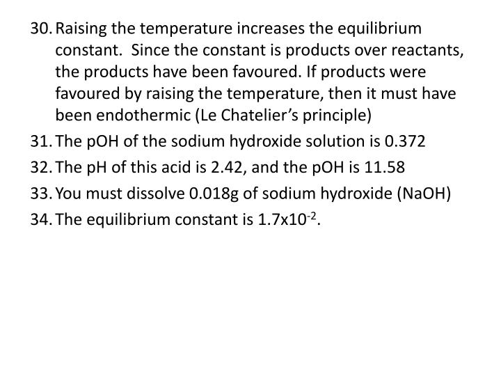 Raising the temperature increases the equilibrium constant.  Since the constant is products over reactants, the products have been favoured. If products were favoured by raising the temperature, then it must have been endothermic (Le Chatelier's principle)