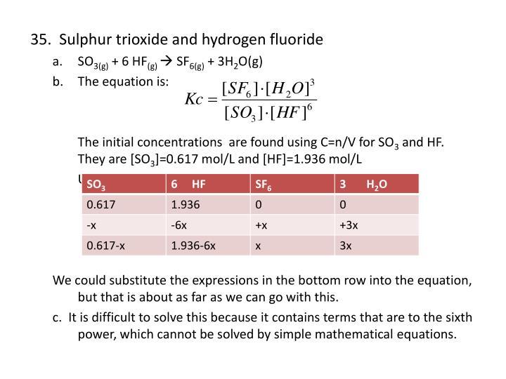 35.  Sulphur trioxide and hydrogen fluoride