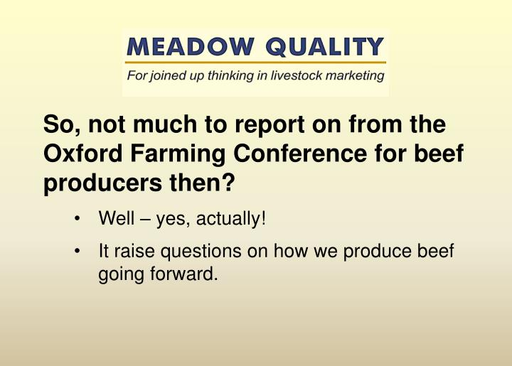 So, not much to report on from the Oxford Farming Conference for beef producers then?