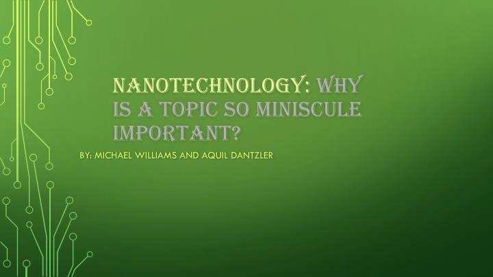 Nanotechnology why is a topic so miniscule important
