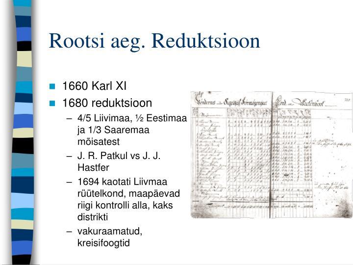 Rootsi aeg. Reduktsioon