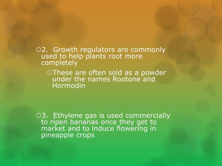 2.  Growth regulators are commonly used to help plants root more completely