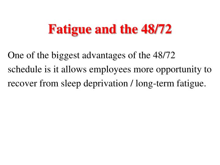 Fatigue and the 48/72