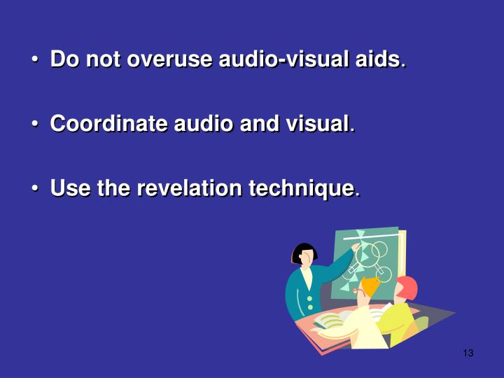 Do not overuse audio-visual aids