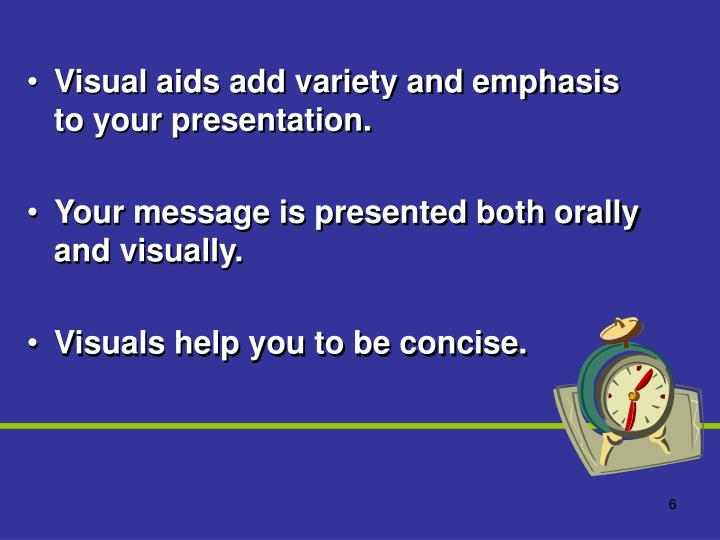 Visual aids add variety and emphasis to your presentation.