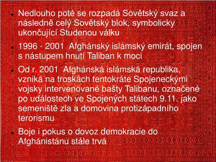 Nedlouho pot se rozpad Sovtsk svaz a nsledn cel Sovtsk blok, symbolicky ukonujc Studenou vlku