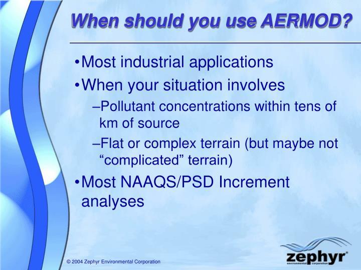 When should you use AERMOD?