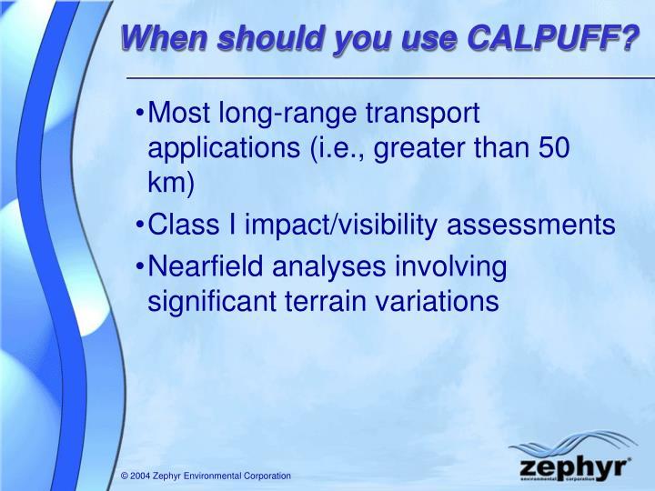 When should you use CALPUFF?
