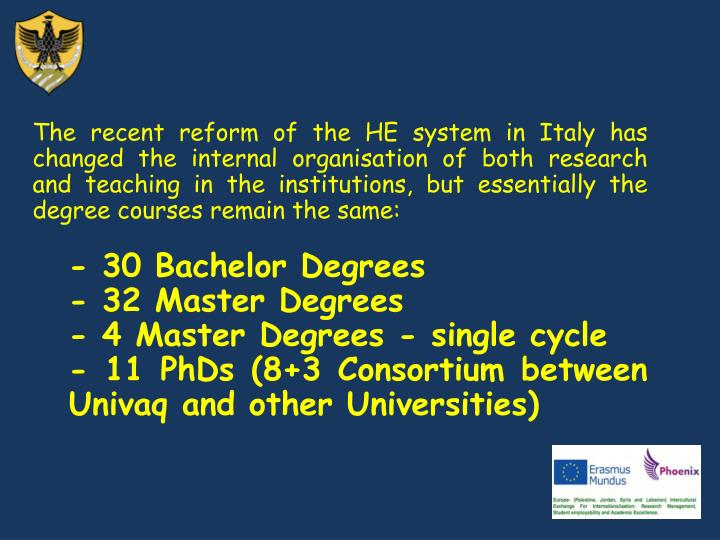 The recent reform of the HE system in Italy has changed the internal organisation of both research and teaching in the institutions, but essentially the degree courses remain the same: