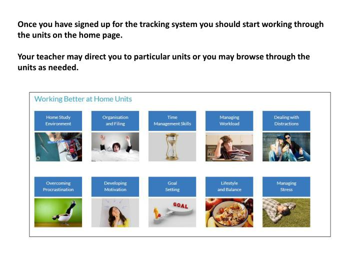 Once you have signed up for the tracking system you should start working through the units on the home page.