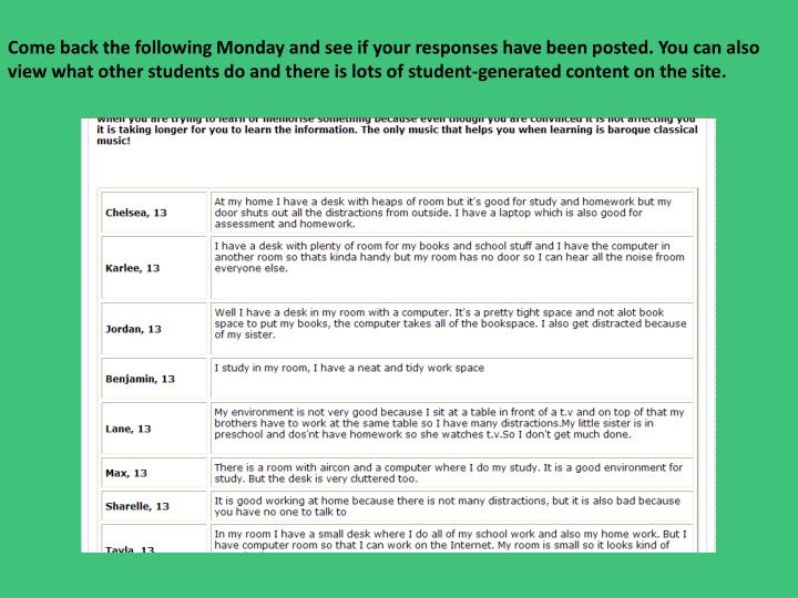 Come back the following Monday and see if your responses have been posted. You can also view what other students do and there is lots of student-generated content on the site.
