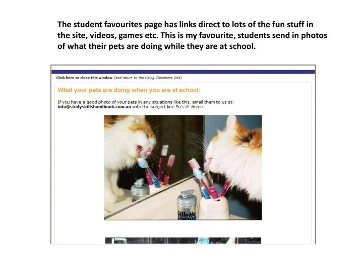 The student favourites page has links direct to lots of the fun stuff in the site, videos, games etc. This is my favourite, students send in photos of what their pets are doing while they are at school.