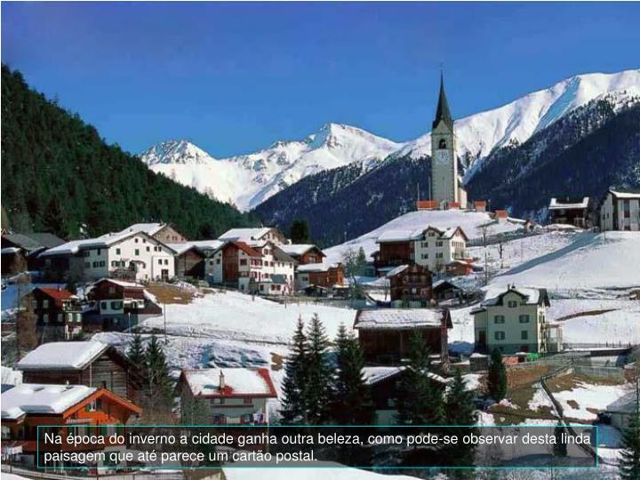 Na poca do inverno a cidade ganha outra beleza, como pode-se observar desta linda paisagem que at parece um carto postal.