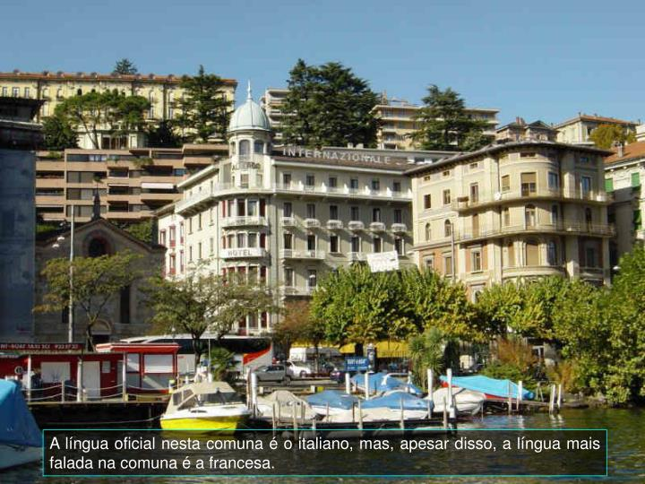 A língua oficial nesta comuna é o italiano, mas, apesar disso, a língua mais falada na comuna é a francesa.