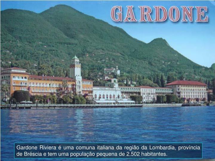 Gardone Riviera  uma comuna italiana da regio da Lombardia, provncia de Brscia e tem uma populao pequena de 2.502 habitantes.