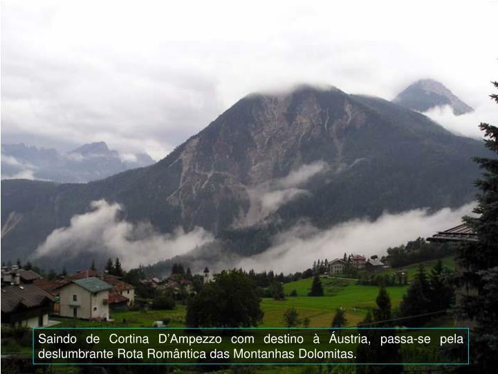 Saindo de Cortina DAmpezzo com destino  ustria, passa-se pela deslumbrante Rota Romntica das Montanhas Dolomitas.