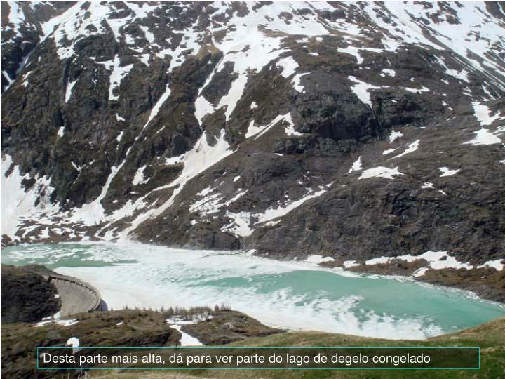 Desta parte mais alta, d para ver parte do lago de degelo congelado