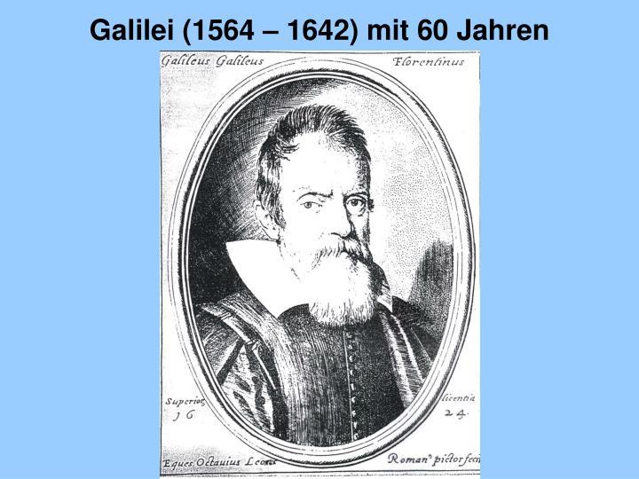 Galilei (1564 – 1642) mit 60 Jahren