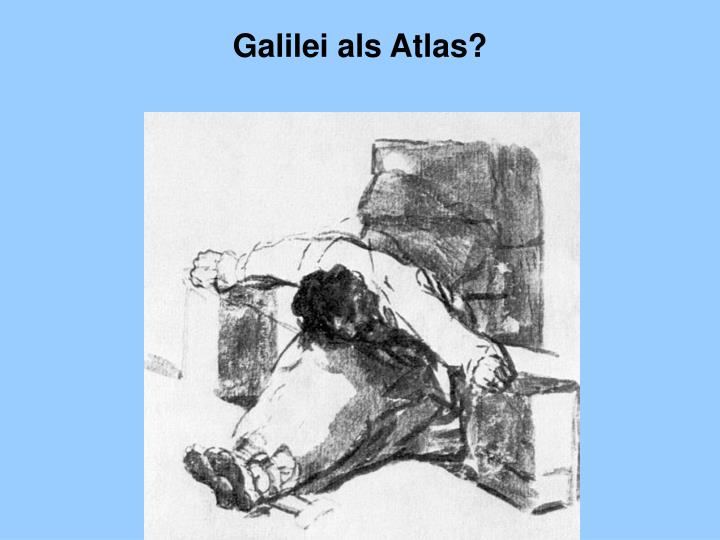 Galilei als Atlas?