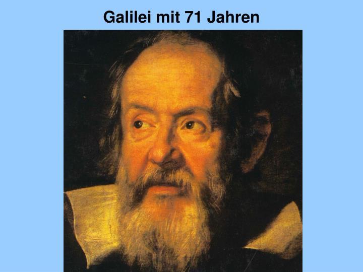 Galilei mit 71 Jahren