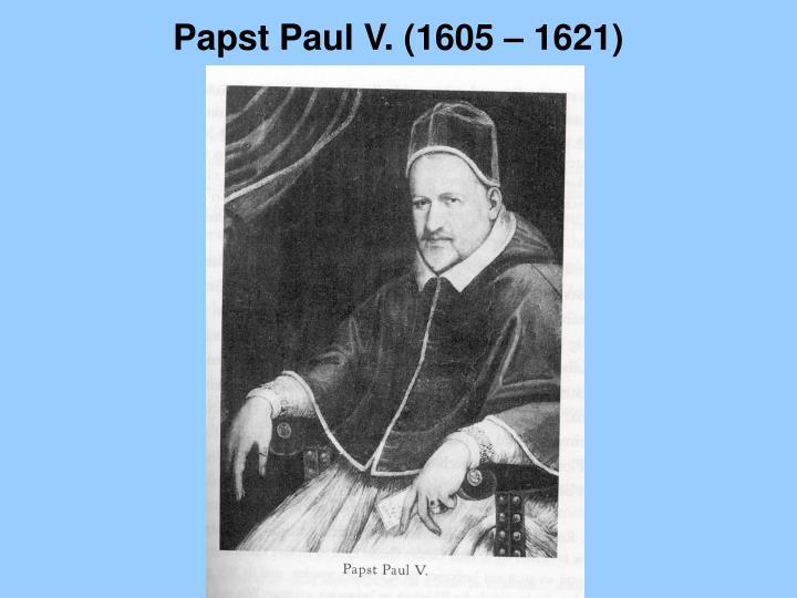 Papst Paul V. (1605 – 1621)