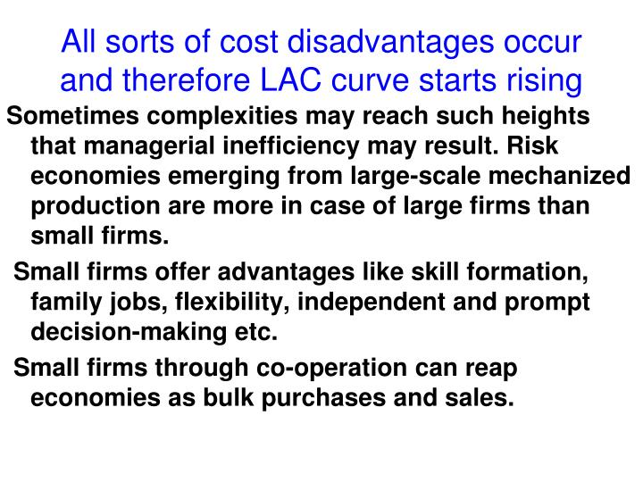 All sorts of cost disadvantages occur and therefore LAC curve starts rising