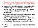 change in scale of inputs results into changing scale of output through laws of returns to scale