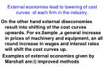 external economies lead to lowering of cost curves of each firm in the industry