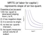 mrts of labor for capital represents slope of an iso quant