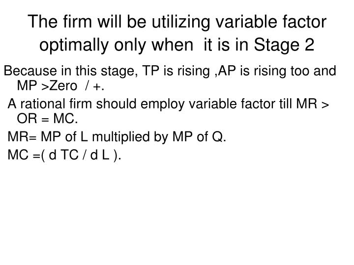 The firm will be utilizing variable factor optimally only when  it is in Stage 2