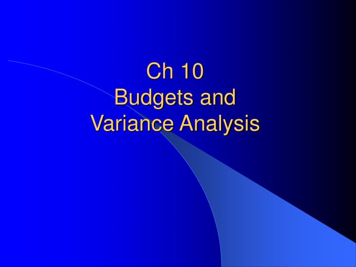 Ch 10 budgets and variance analysis